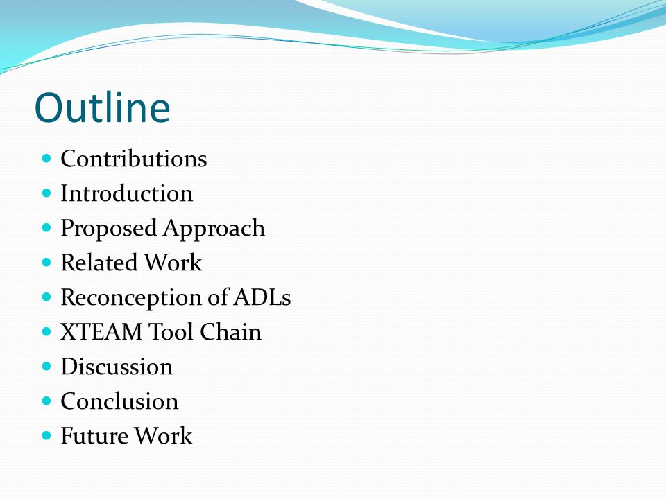 Outline Contributions Introduction Proposed Approach Related Work Reconception of ADLs XTEAM Tool Chain Discussion Conclusion Future Work