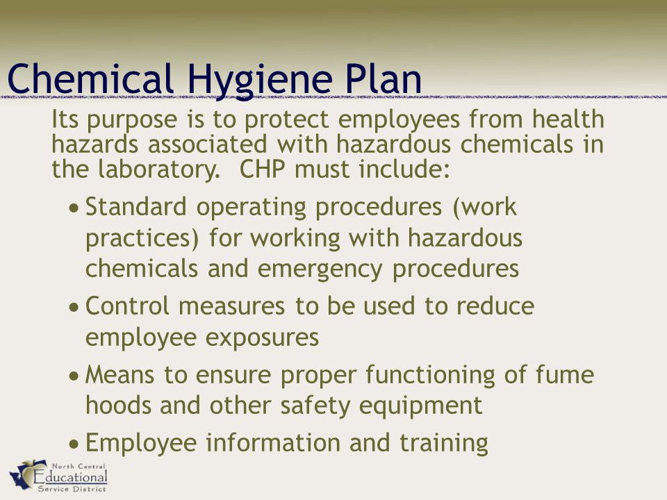 Chemical Hygiene Plan Its purpose is to protect employees from health hazards associated with hazardous chemicals in the laboratory.