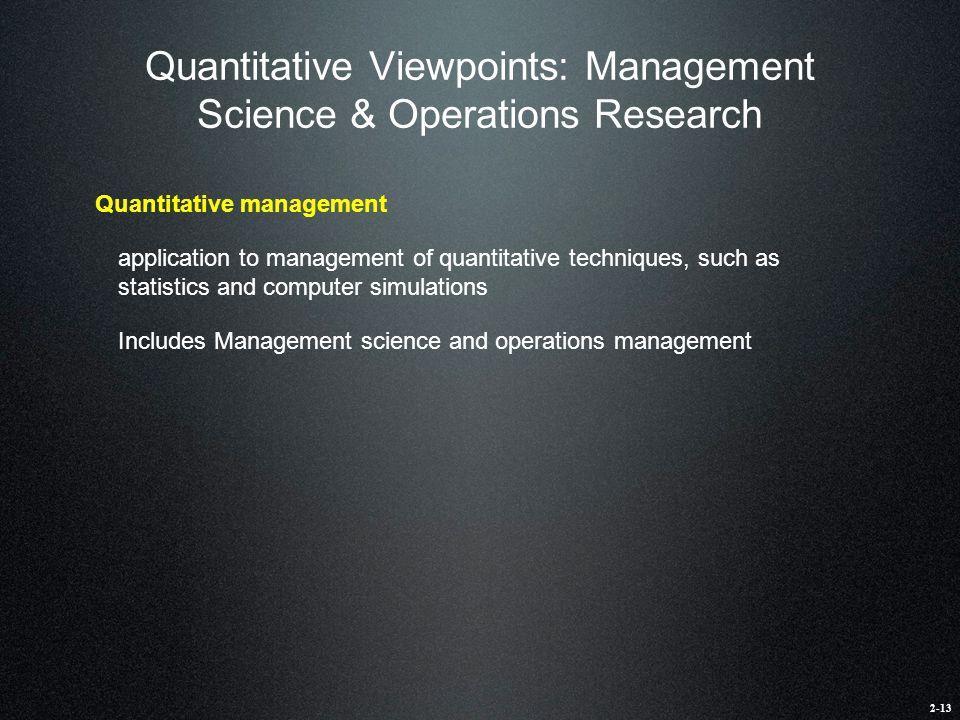 Quantitative Viewpoints: Management Science & Operations Research Quantitative management application to management of quantitative techniques, such a