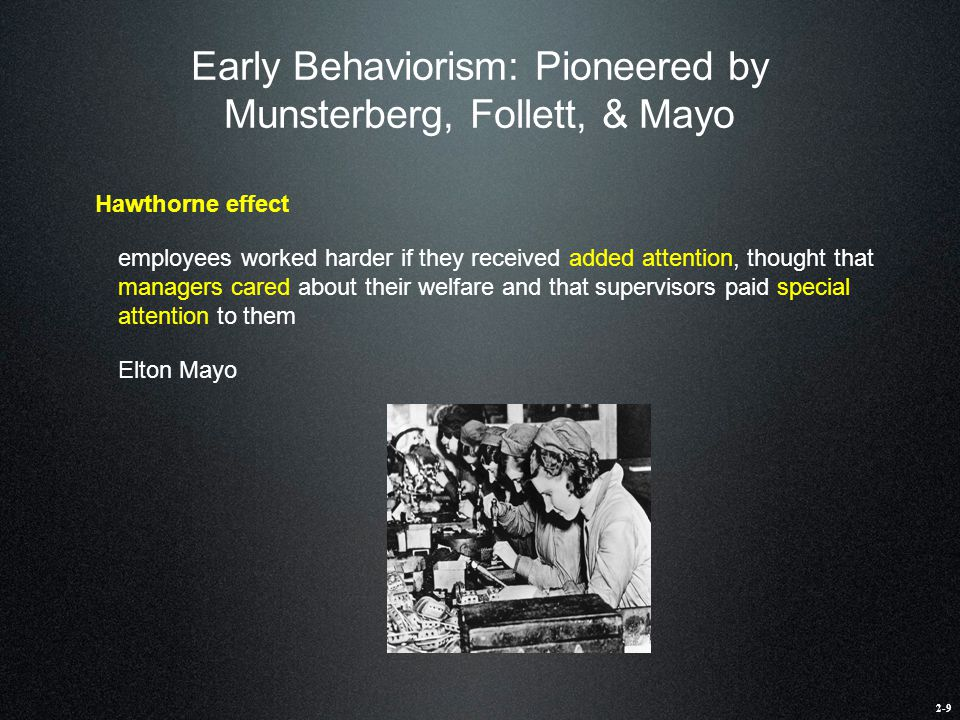 Early Behaviorism: Pioneered by Munsterberg, Follett, & Mayo Hawthorne effect employees worked harder if they received added attention, thought that m