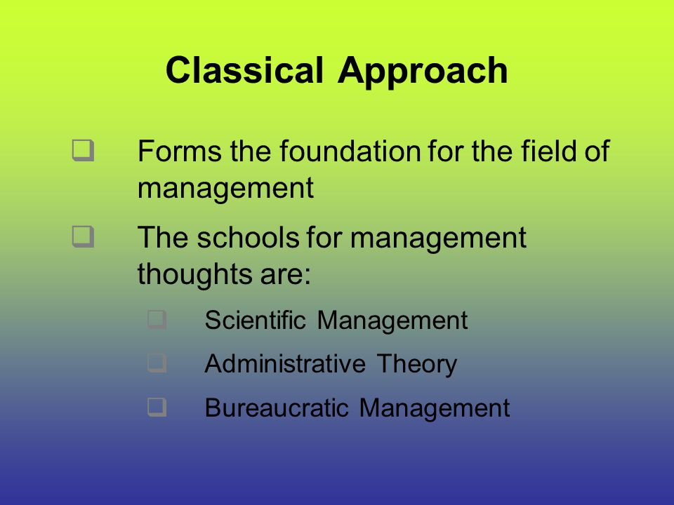 CLASSICAL APPROACH 1.SCIENTIFIC MANAGEMENT-F.W.
