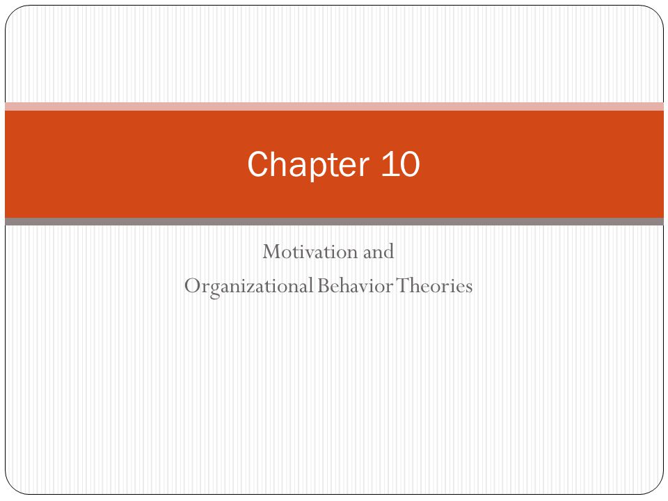 Motivation and Organizational Behavior Theories Chapter 10