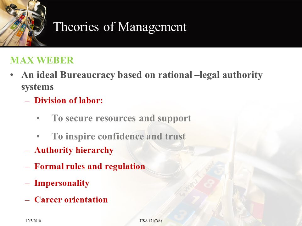 MAX WEBER An ideal Bureaucracy based on rational –legal authority systems –Division of labor: To secure resources and support To inspire confidence an