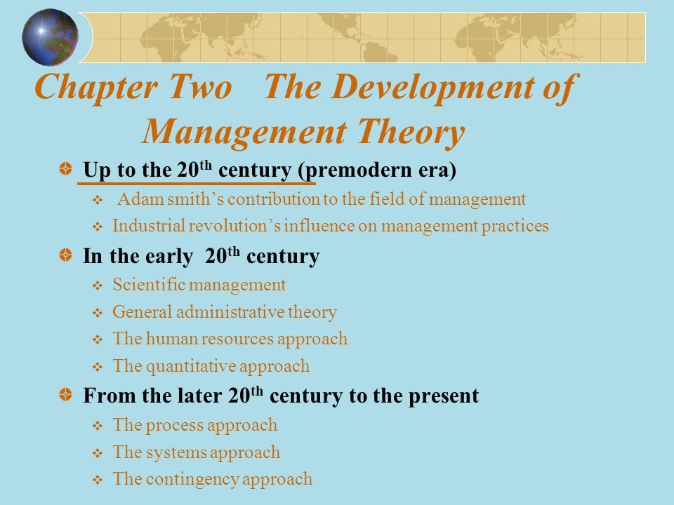 Chapter Two The Development of Management Theory Up to the 20 th century (premodern era)  Adam smith's contribution to the field of management  Indu