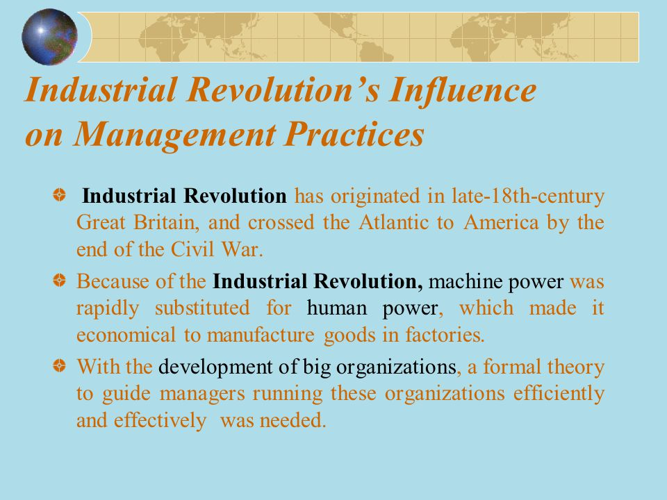 Industrial Revolution's Influence on Management Practices Industrial Revolution has originated in late-18th-century Great Britain, and crossed the Atl