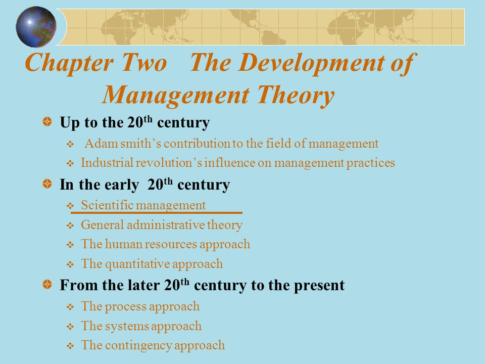 Chapter Two The Development of Management Theory Up to the 20 th century  Adam smith's contribution to the field of management  Industrial revolutio