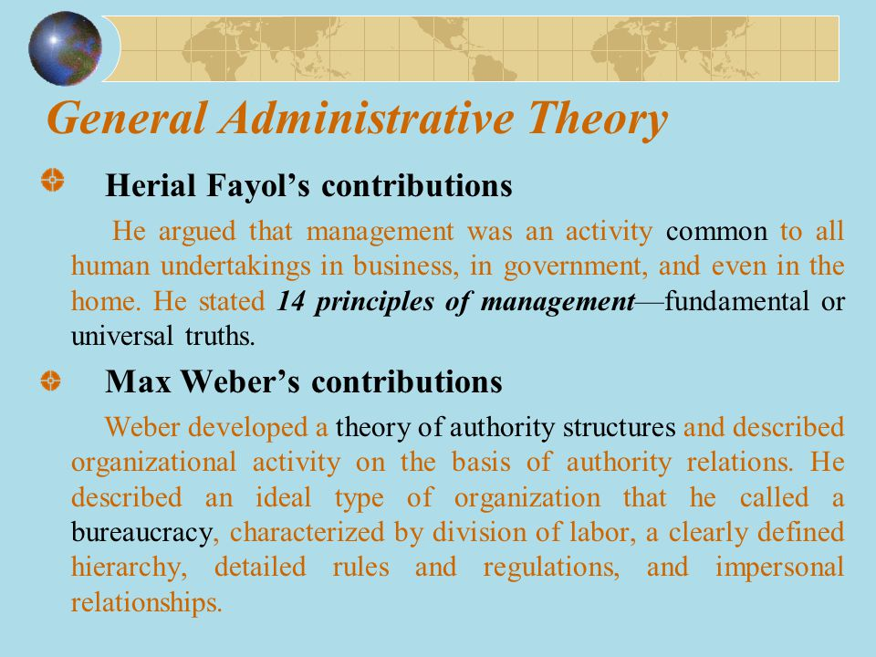 General Administrative Theory Herial Fayol's contributions He argued that management was an activity common to all human undertakings in business, in