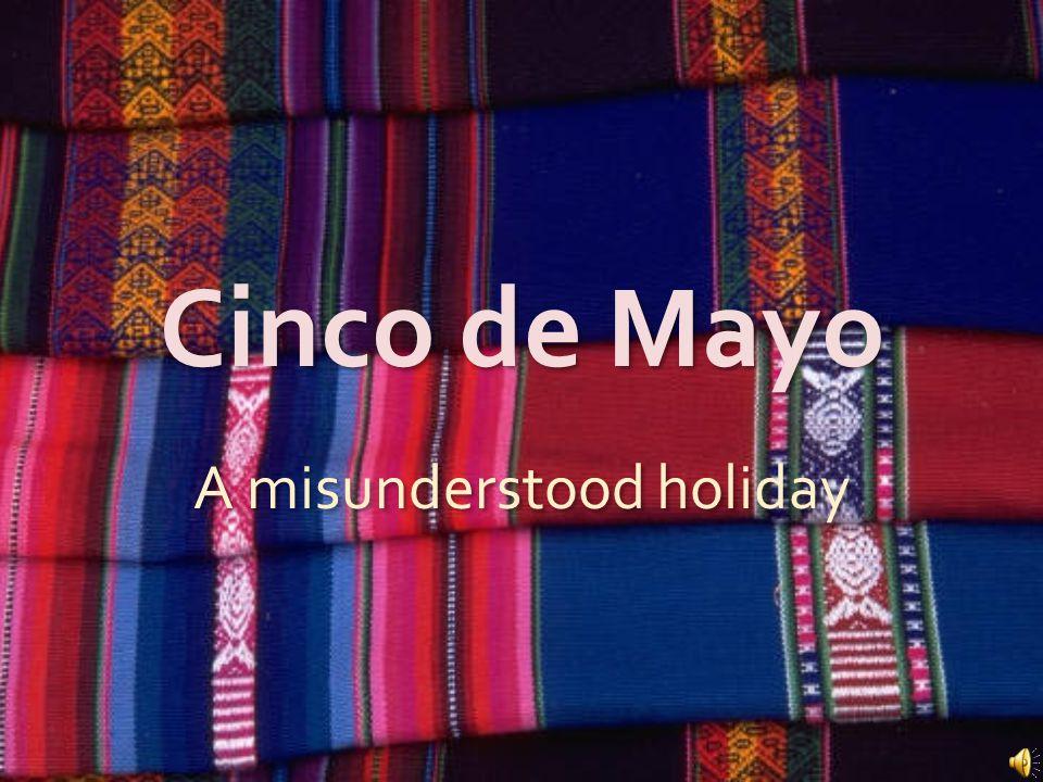 Cinco de Mayo A misunderstood holiday