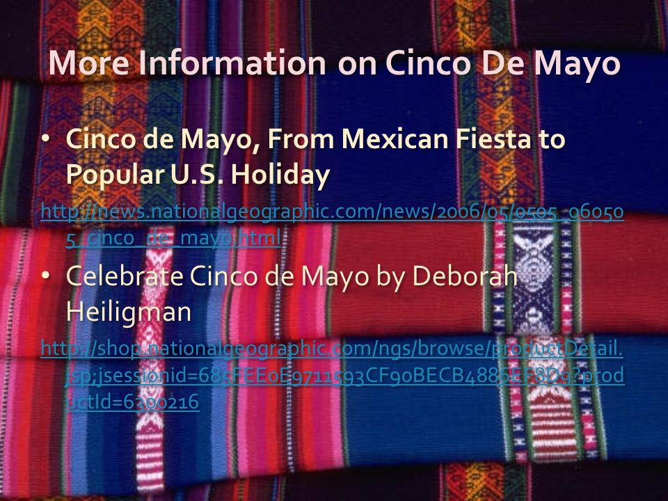 More Information on Cinco De Mayo Cinco de Mayo, From Mexican Fiesta to Popular U.S.