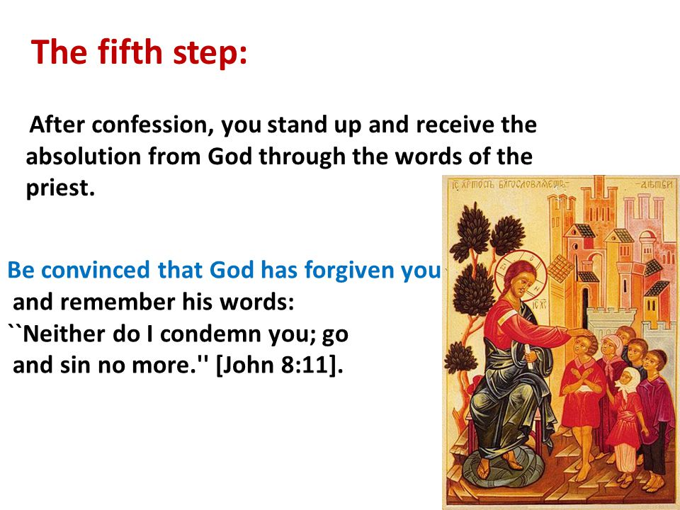 The fifth step: After confession, you stand up and receive the absolution from God through the words of the priest.