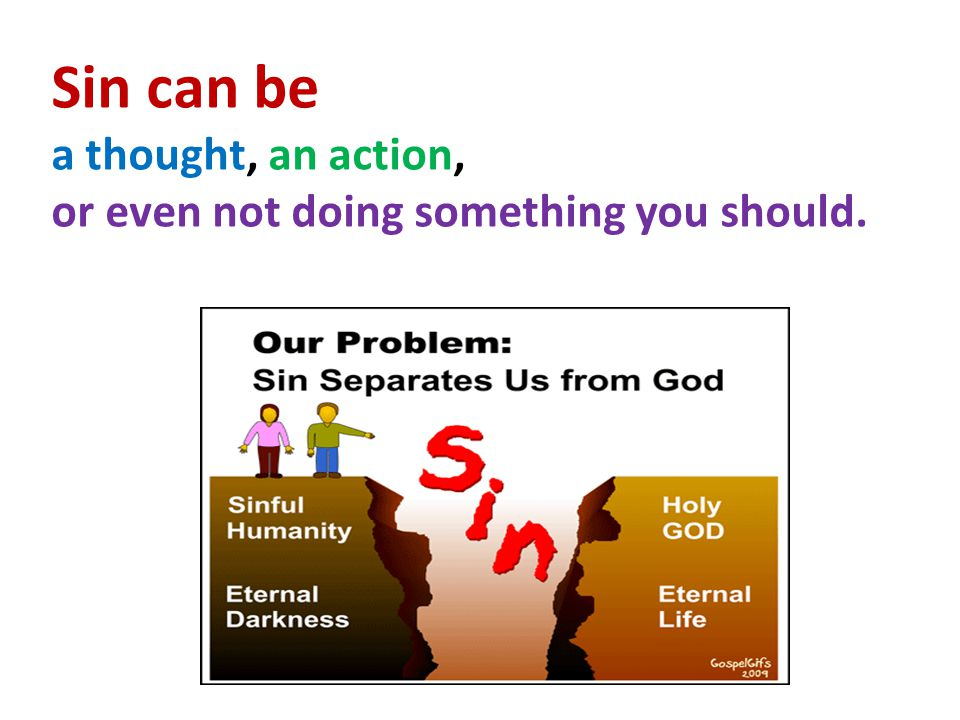 Sin can be a thought, an action, or even not doing something you should.