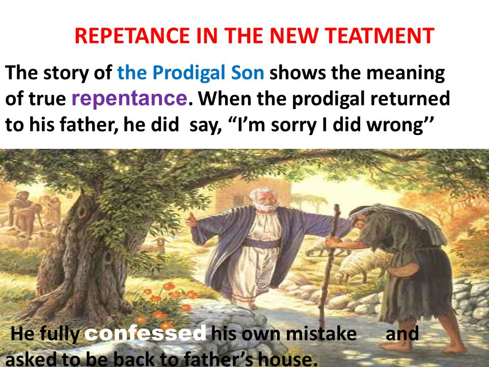 The story of the Prodigal Son shows the meaning of true repentance.
