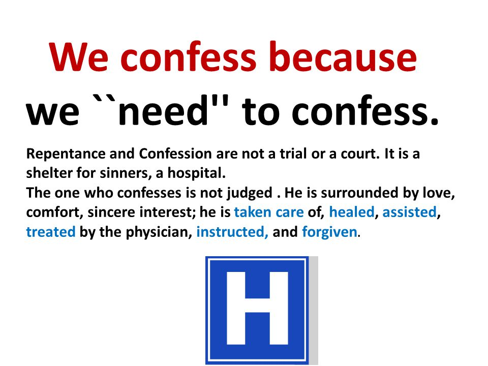 We confess because we ``need to confess. Repentance and Confession are not a trial or a court.