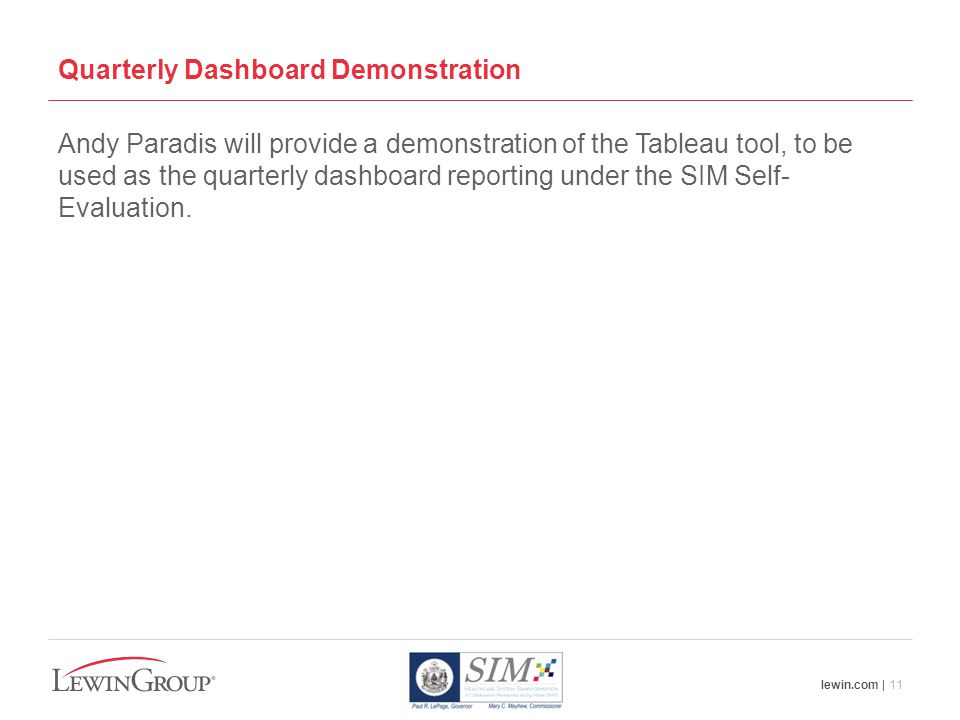 lewin.com | 11 Quarterly Dashboard Demonstration Andy Paradis will provide a demonstration of the Tableau tool, to be used as the quarterly dashboard reporting under the SIM Self- Evaluation.