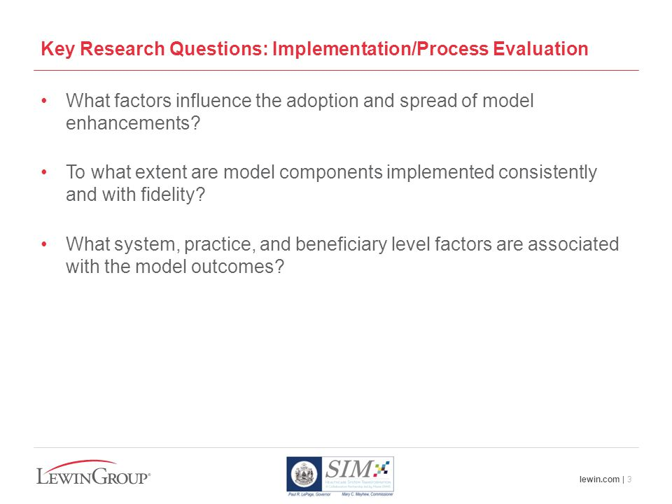 lewin.com | 3 Key Research Questions: Implementation/Process Evaluation What factors influence the adoption and spread of model enhancements.