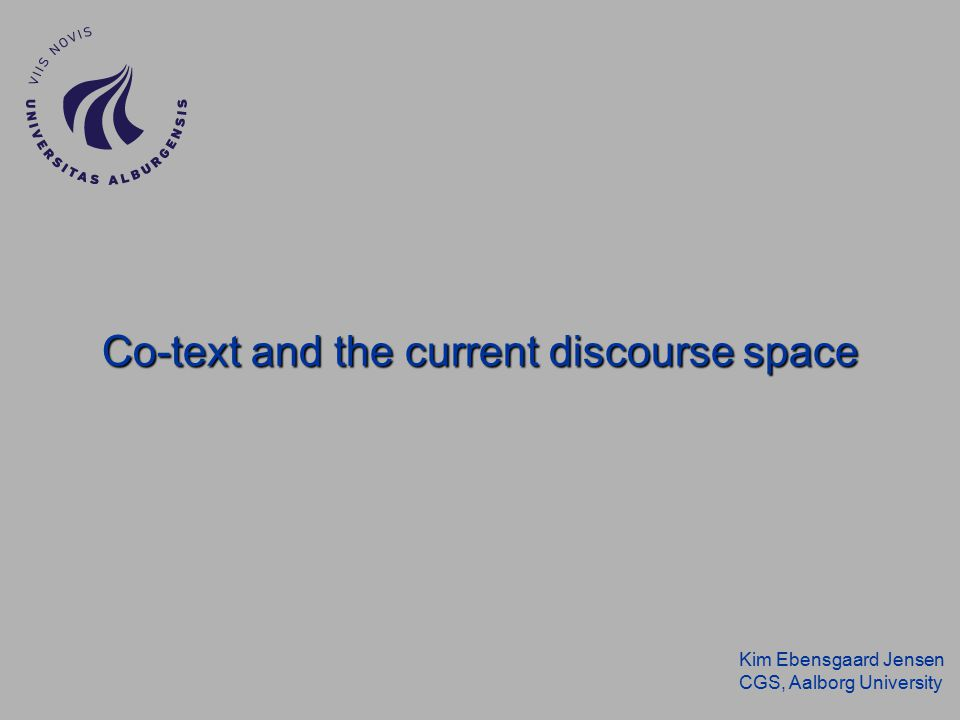 Kim Ebensgaard Jensen CGS, Aalborg University Co-text and the current discourse space