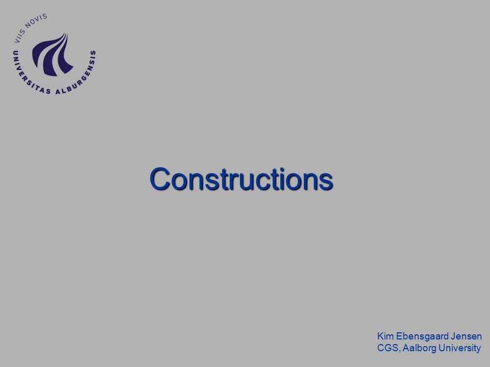 Kim Ebensgaard Jensen CGS, Aalborg University Constructions