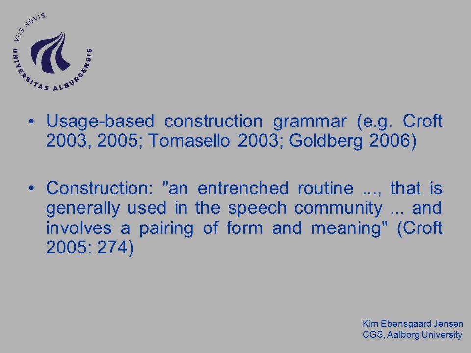 Kim Ebensgaard Jensen CGS, Aalborg University Usage-based construction grammar (e.g.