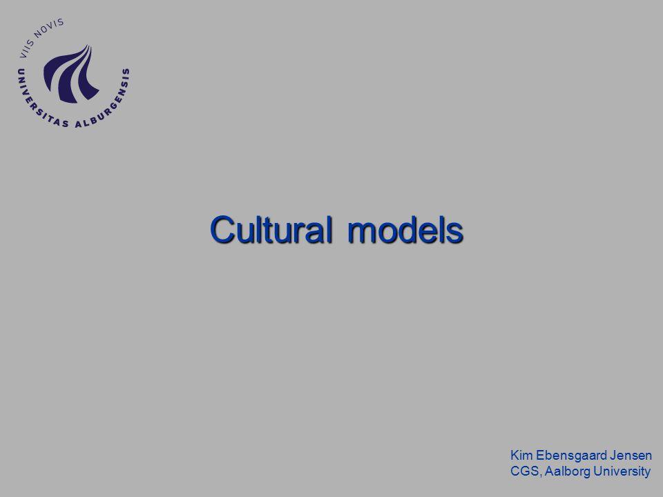 Kim Ebensgaard Jensen CGS, Aalborg University Cultural models