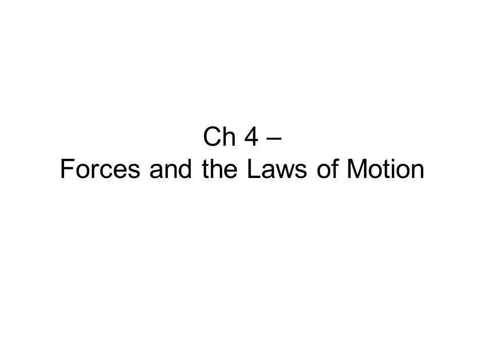 Ch 4 – Forces and the Laws of Motion