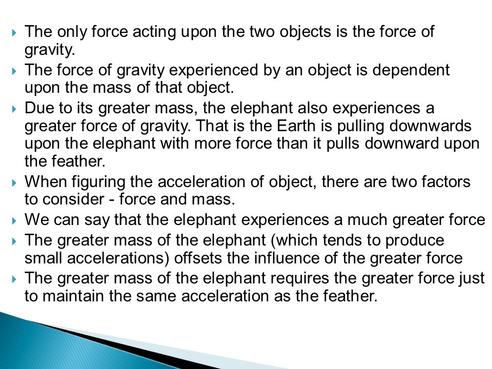  The only force acting upon the two objects is the force of gravity.