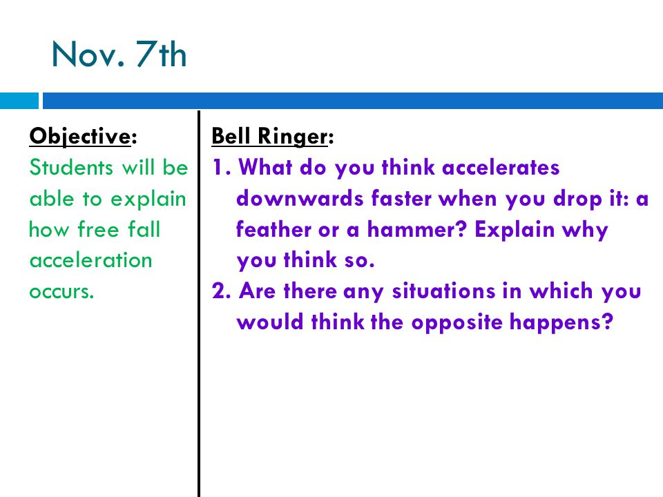 Nov. 7th Objective: Students will be able to explain how free fall acceleration occurs.