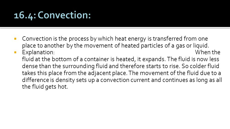  Convection is the process by which heat energy is transferred from one place to another by the movement of heated particles of a gas or liquid.