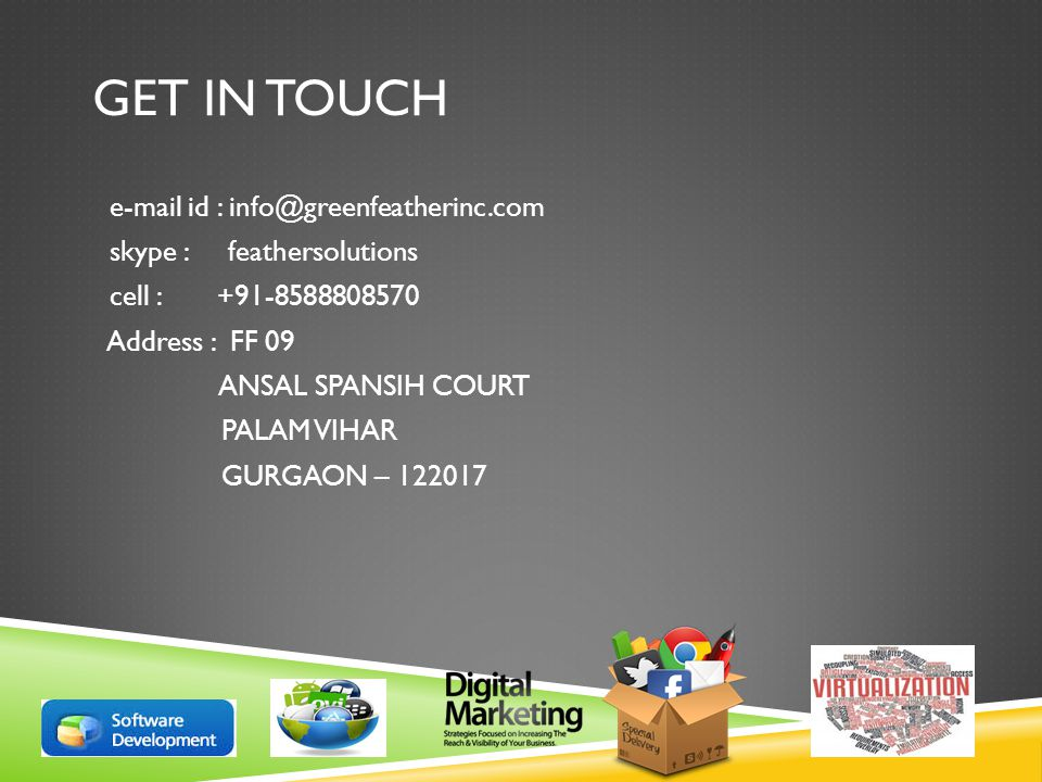 GET IN TOUCH  id : skype : feathersolutions cell : Address : FF 09 ANSAL SPANSIH COURT PALAM VIHAR GURGAON –