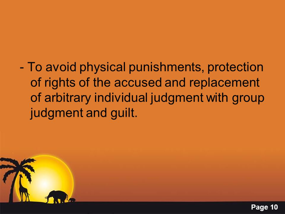 Page 10 - To avoid physical punishments, protection of rights of the accused and replacement of arbitrary individual judgment with group judgment and guilt.
