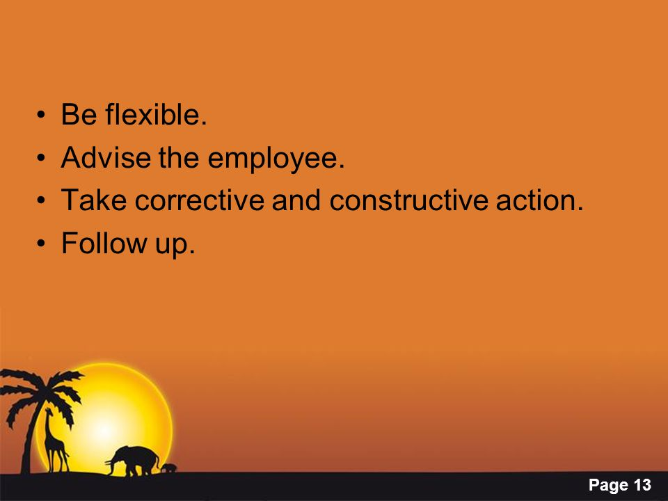 Page 13 Be flexible. Advise the employee. Take corrective and constructive action. Follow up.
