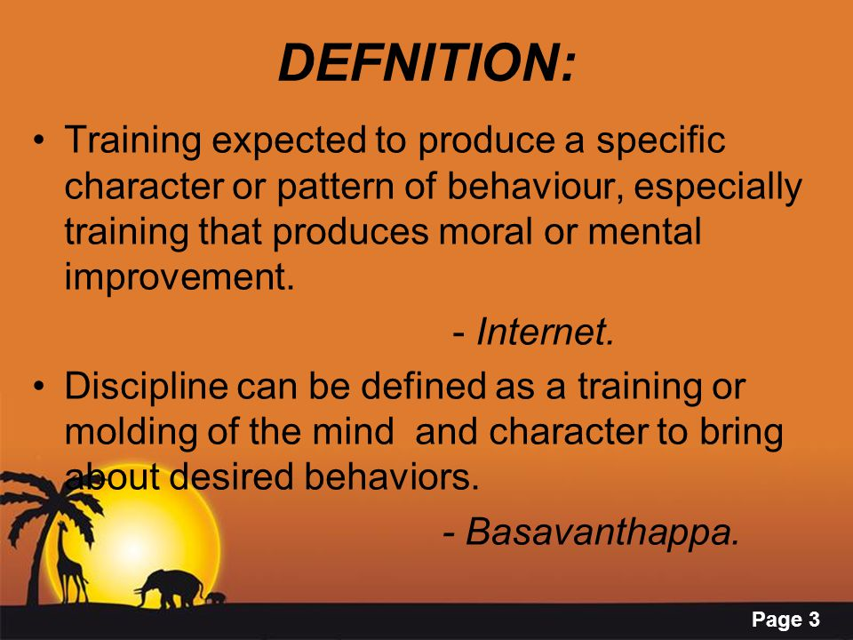 Page 3 DEFNITION: Training expected to produce a specific character or pattern of behaviour, especially training that produces moral or mental improvement.