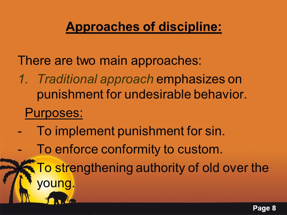 Page 8 Approaches of discipline: There are two main approaches: 1.Traditional approach emphasizes on punishment for undesirable behavior.