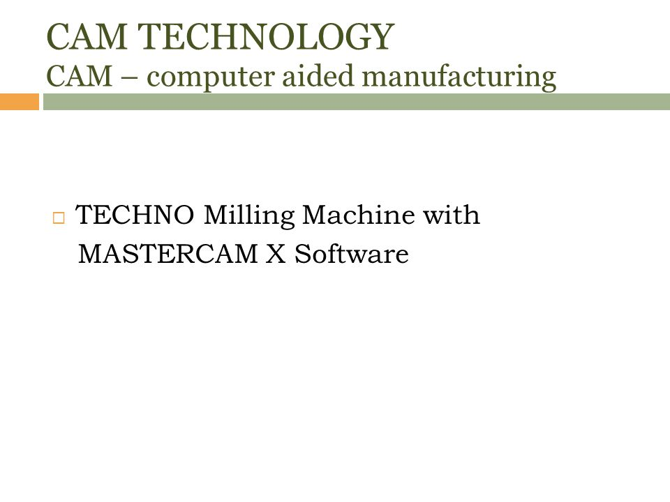 CAM TECHNOLOGY CAM – computer aided manufacturing  TECHNO Milling Machine with MASTERCAM X Software