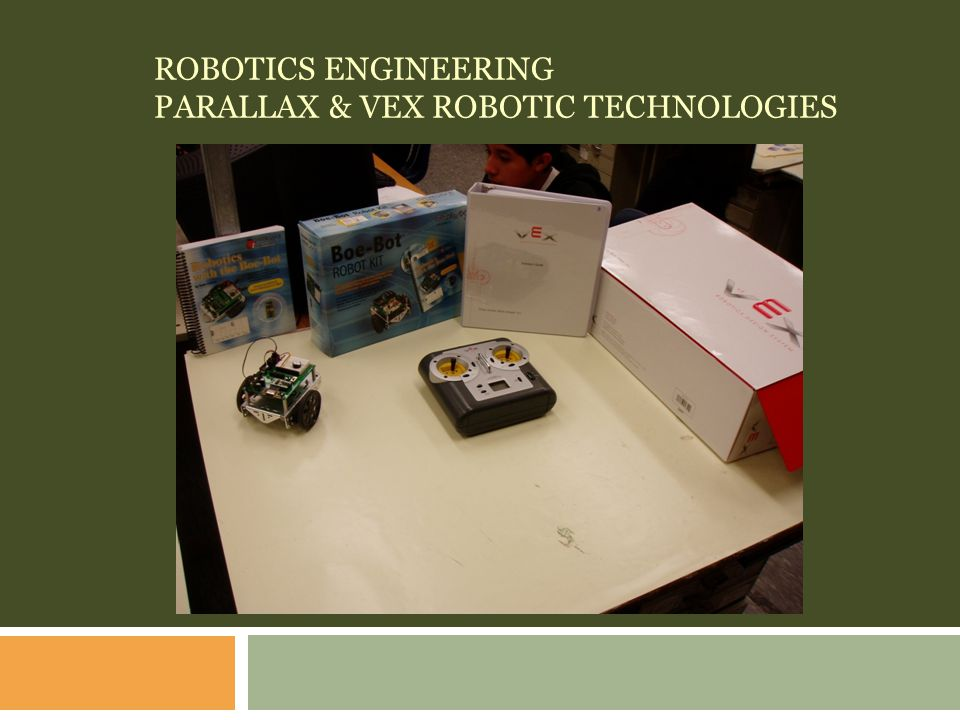 ROBOTICS ENGINEERING PARALLAX & VEX ROBOTIC TECHNOLOGIES
