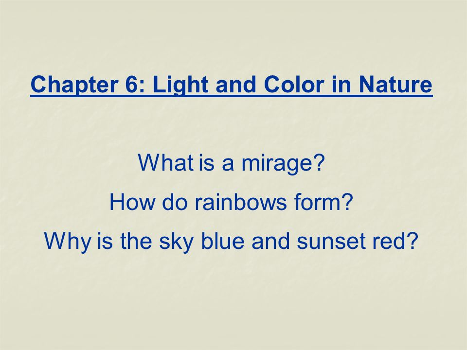 Chapter 6: Light and Color in Nature What is a mirage.