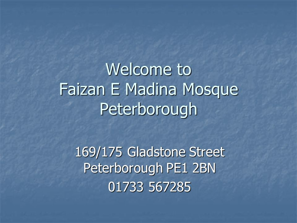 Welcome to Faizan E Madina Mosque Peterborough 169/175 Gladstone Street Peterborough PE1 2BN