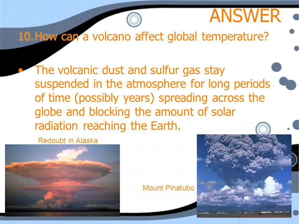 ANSWER 10.How can a volcano affect global temperature.