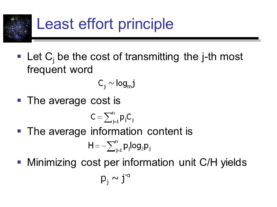 Least effort principle  Let C j be the cost of transmitting the j-th most frequent word  The average cost is  The average information content is  Minimizing cost per information unit C/H yields