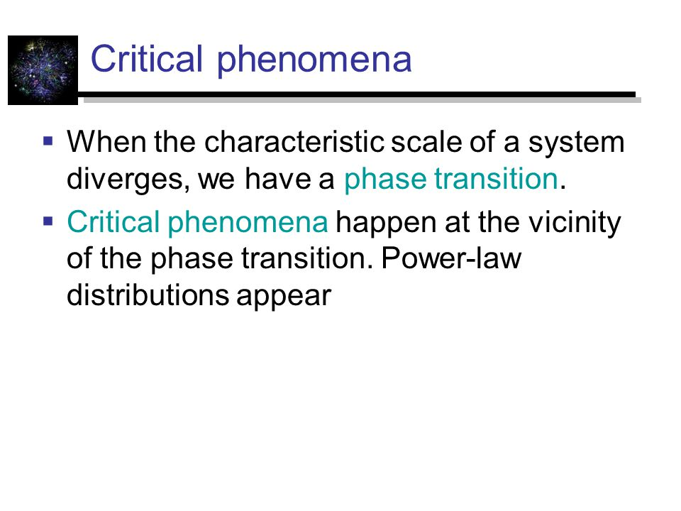 Critical phenomena  When the characteristic scale of a system diverges, we have a phase transition.