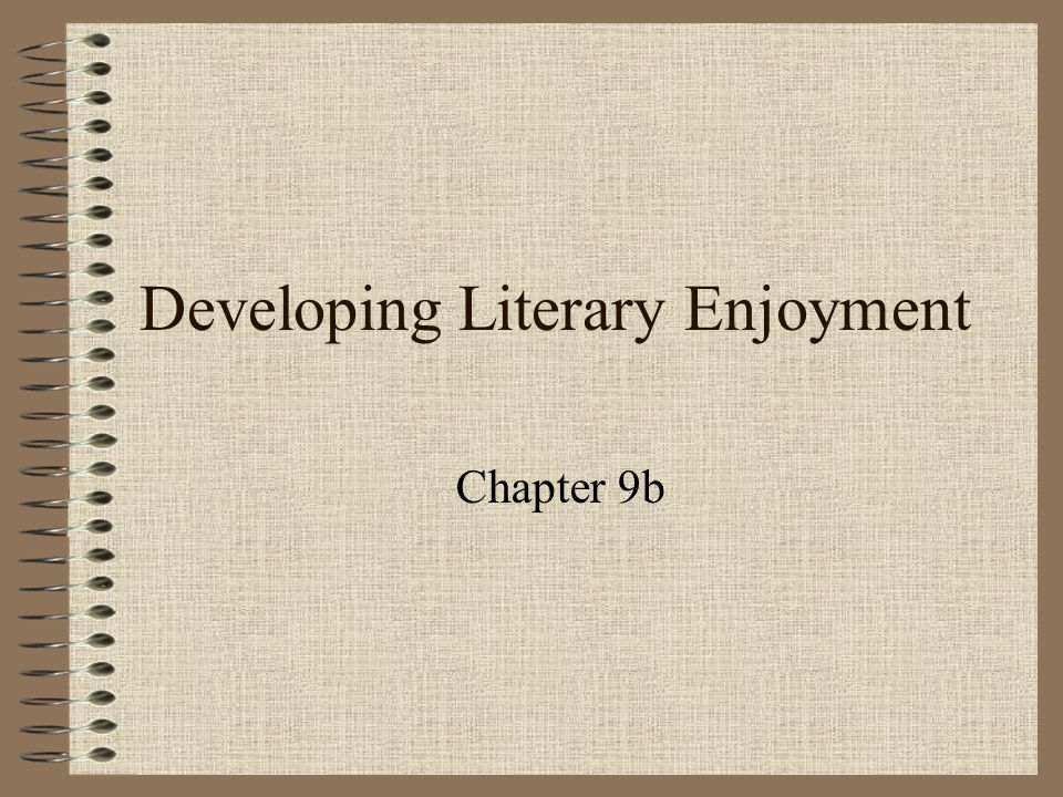 Developing Literary Enjoyment Chapter 9b
