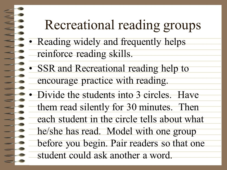 Recreational reading groups Reading widely and frequently helps reinforce reading skills.