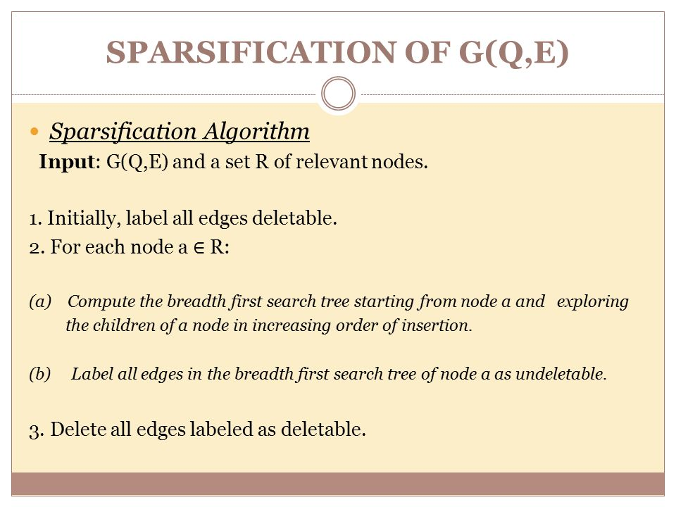 SPARSIFICATION OF G(Q,E) Sparsification Algorithm Input: G(Q,E) and a set R of relevant nodes.