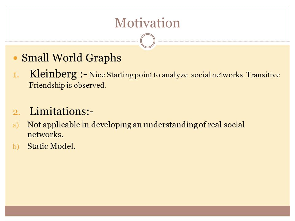 Motivation Small World Graphs 1. Kleinberg :- Nice Starting point to analyze social networks.