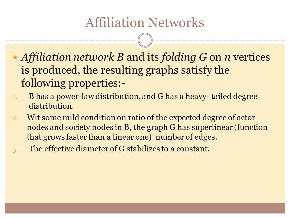 Affiliation Networks Affiliation network B and its folding G on n vertices is produced, the resulting graphs satisfy the following properties:- 1.