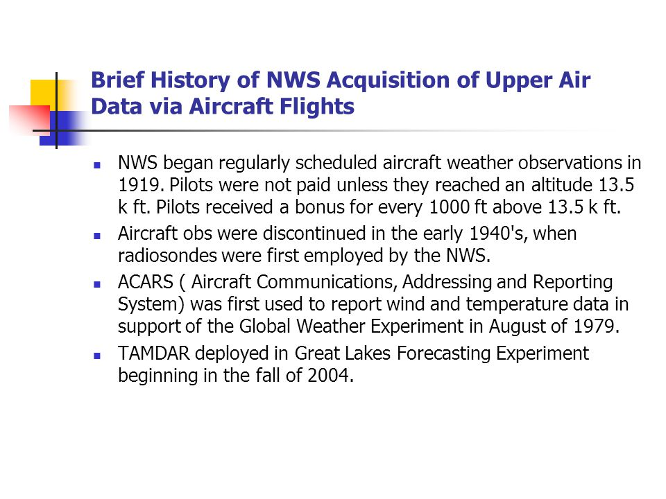 Brief History of NWS Acquisition of Upper Air Data via Aircraft Flights NWS began regularly scheduled aircraft weather observations in 1919.