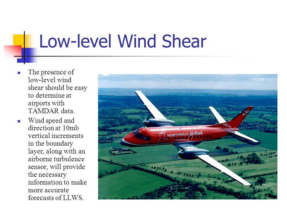 Low-level Wind Shear The presence of low-level wind shear should be easy to determine at airports with TAMDAR data.