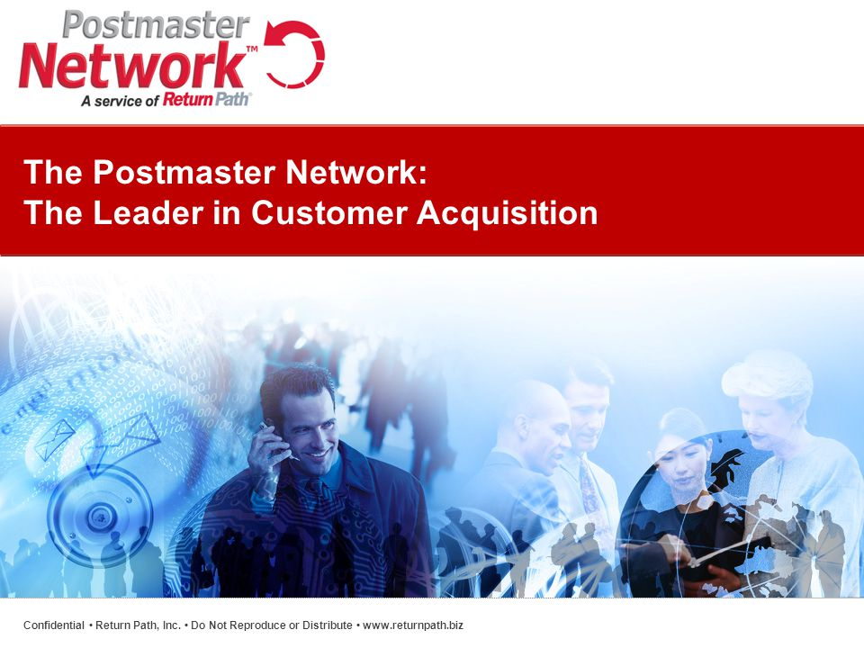 The Postmaster Network: The Leader in Customer Acquisition Confidential Return Path, Inc.