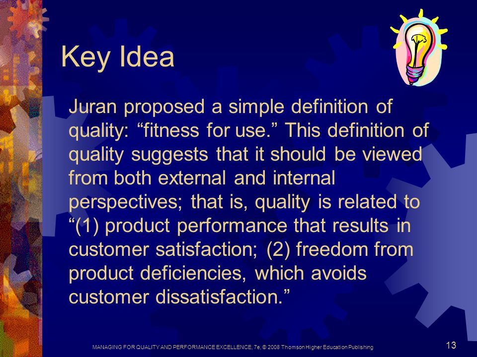 MANAGING FOR QUALITY AND PERFORMANCE EXCELLENCE, 7e, © 2008 Thomson Higher Education Publishing 13 Key Idea Juran proposed a simple definition of qual