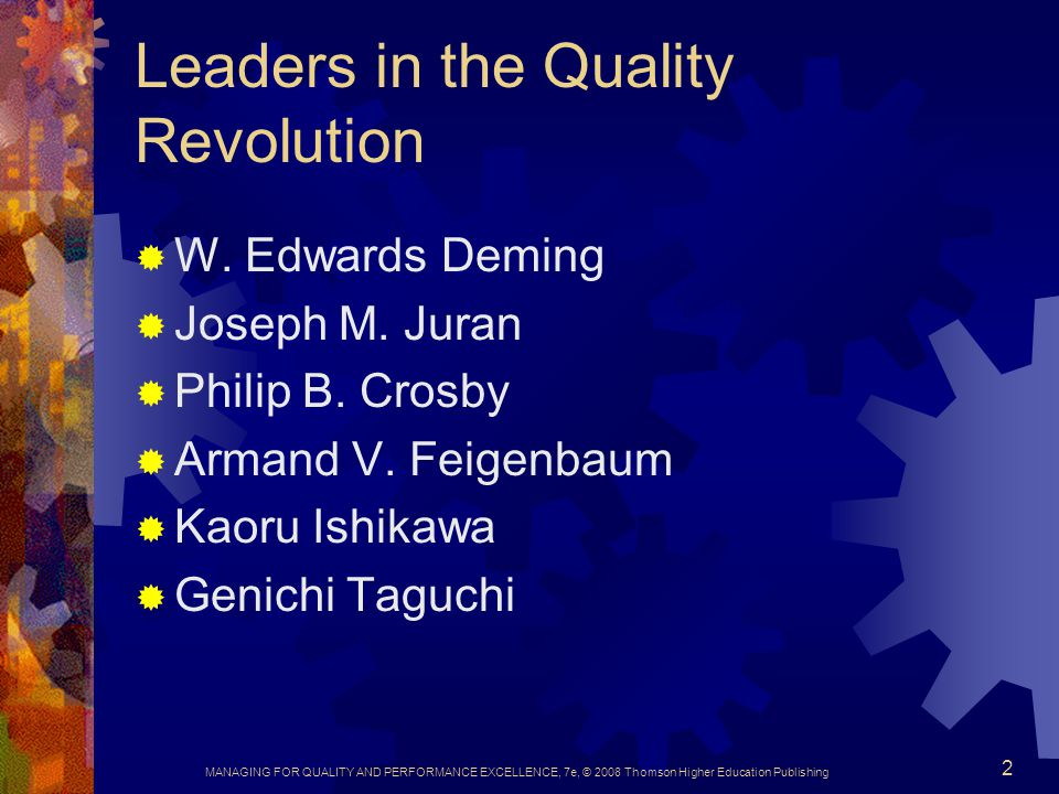 MANAGING FOR QUALITY AND PERFORMANCE EXCELLENCE, 7e, © 2008 Thomson Higher Education Publishing 2 Leaders in the Quality Revolution  W. Edwards Demin