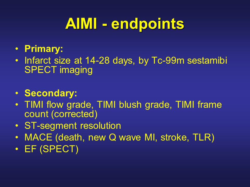 AIMI - endpoints Primary: Infarct size at days, by Tc-99m sestamibi SPECT imaging Secondary: TIMI flow grade, TIMI blush grade, TIMI frame count (corrected) ST-segment resolution MACE (death, new Q wave MI, stroke, TLR) EF (SPECT)
